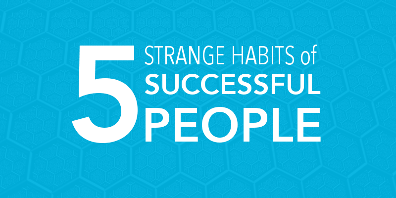 5 strange habits of successful people