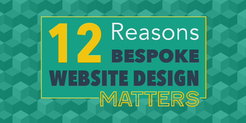 12 Reasons Bespoke Website Design Matters